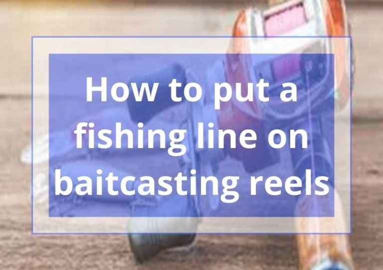 How To Put Fishing Line On A Baitcasting Reel (Step-by-Step Guide)