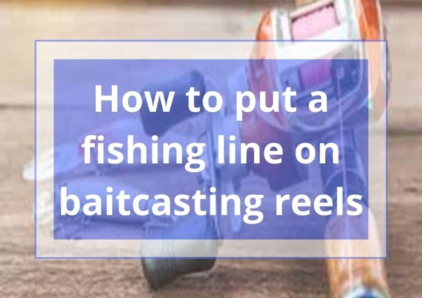 How to put a fishing line on baitcasting reels
