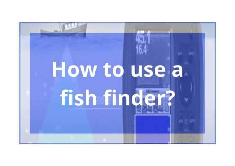 How to use a fish finder? The 8 steps for ultimate guide.